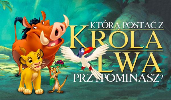 """Którą postacią z """"Króla Lwa"""" jesteś?"""
