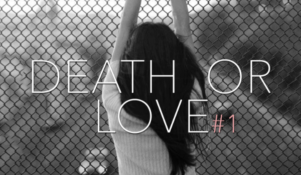 Death or love… #1