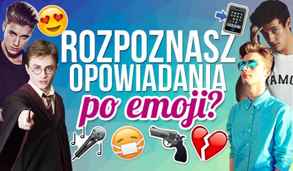 Czy rozpoznasz popularne opowiadania po emoji?
