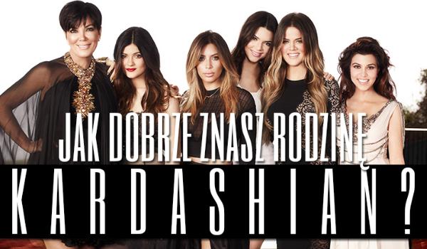 Jak dobrze znasz rodzinę Kardashian?
