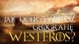 Jak dobrze znasz geografię Westeros?