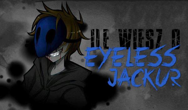 Jak dobrze znasz Eyeless Jacka?