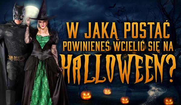 W jaką postać powinieneś wcielić się na Halloween?