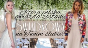 Która polska gwiazda zostanie Twoją świadkową?