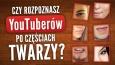Rozpoznaj polskich YouTuberów po częściach twarzy!