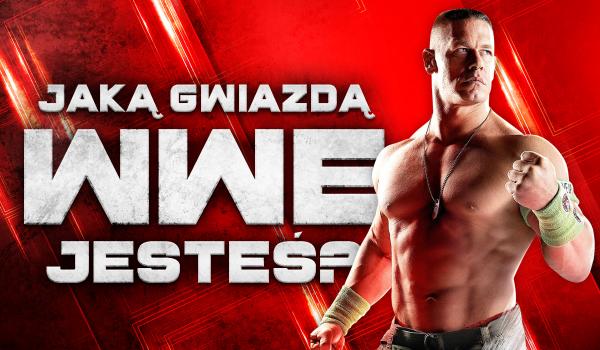 Jaką gwiazdą WWE jesteś?