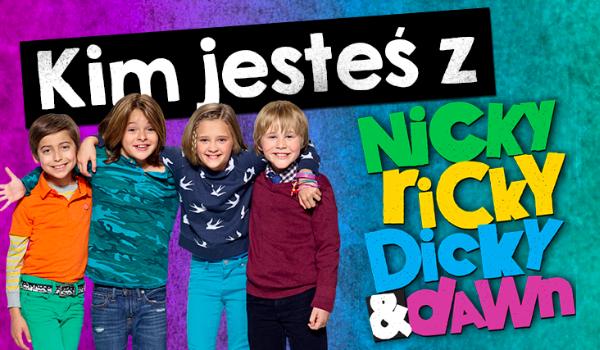 """Kim z """"Nicky, Ricky, Dicky & Dawn"""" jesteś?"""