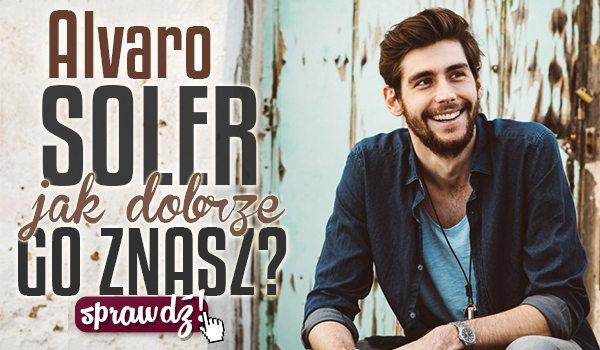 Alvaro Soler – Jak dobrze go znasz?
