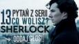 "13 pytań z serii ""Co wolisz?"" - Sherlock!"