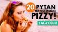 20 pytań dla wielbicieli pizzy!