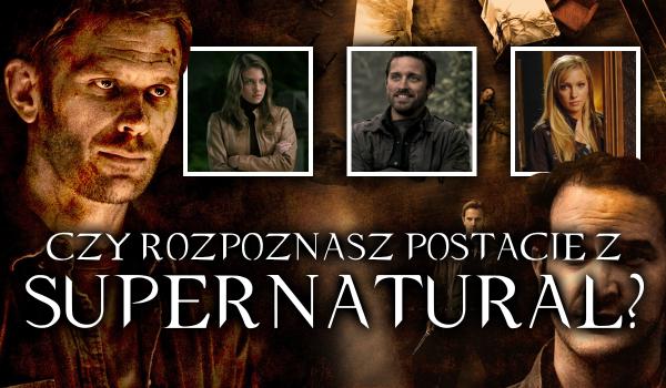 Czy zgadniesz wszystkie postacie z Supernatural?