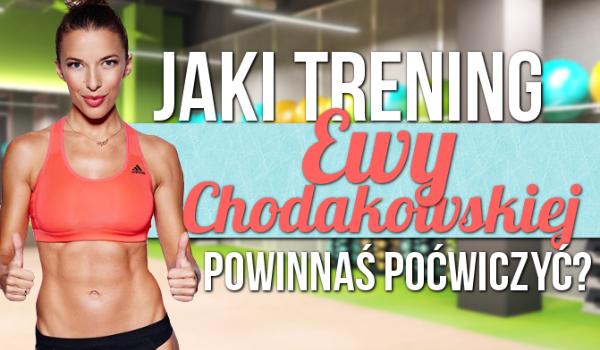 Jaki trening Ewy Chodakowskiej powinnaś dziś poćwiczyć?