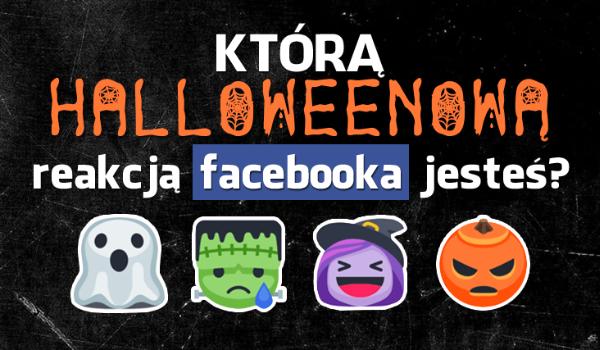 Którą halloweenową reakcją Facebooka jesteś?