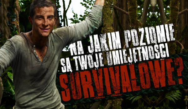 Na jakim poziomie są Twoje umiejętności survivalowe?