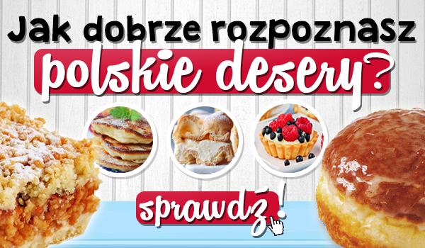 Jak dobrze rozpoznasz polskie desery?