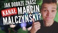 """Jak dobrze znasz kanał """"Marcin Malczyński""""?"""