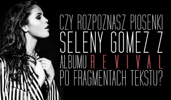 """Czy rozpoznasz piosenki Seleny Gomez z albumu """"Revival"""" po fragmentach tekstu?"""