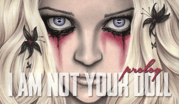 ''I am not your doll''- #0 [prolog]