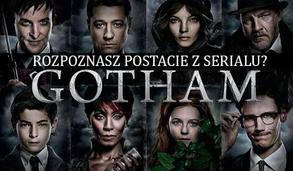 """Jak dobrze znasz postacie z serialu """"Gotham""""?"""