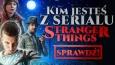 Kim jesteś z serialu ''Stranger Things''?