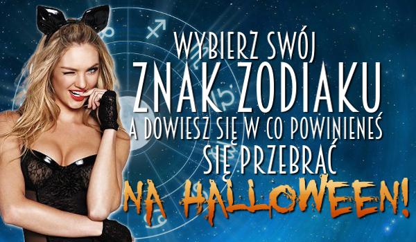 Wybierz swój znak zodiaku, a powiemy Ci w co powinieneś się przebrać na Halloween!