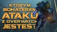 Którym bohaterem ataku z Overwatch jesteś?
