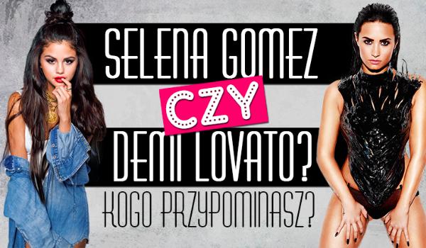 Jesteś bardziej Seleną Gomez czy Demi Lovato?