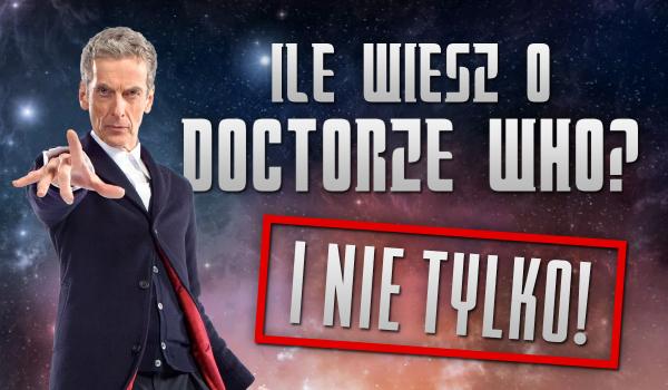 Jak dużo wiesz o Doctorze Who i nie tylko! (Wersja dla prawdziwych whomanistów!)