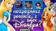 Czy rozpoznasz postacie z bajek Disneya?