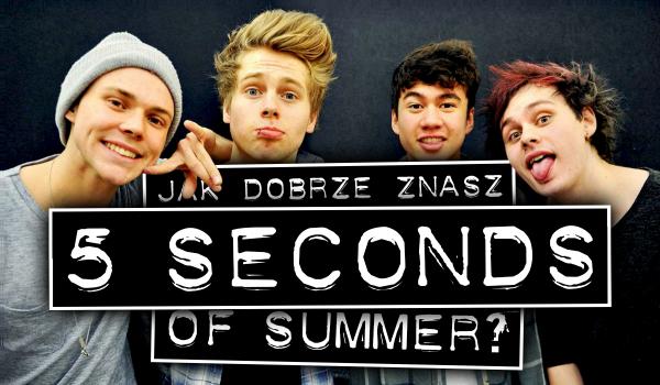 Co wiesz o zespole 5 Seconds Of Summer?
