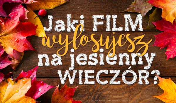 Jaki film wylosujesz na jesienny wieczór?