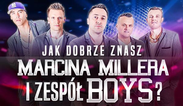 Jak dobrze znasz Marcina Millera i zespół Boys?