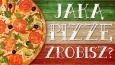 Jaką pizzę zrobisz?
