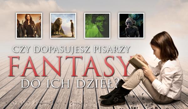 Czy dopasujesz pisarzy fantasy do ich dzieł?