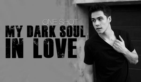 My Dark Soul In Love – ONE SHOT