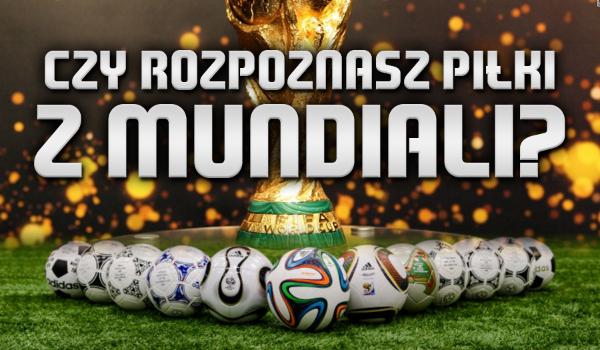 Czy rozpoznasz piłki ze wszystkich mundiali?