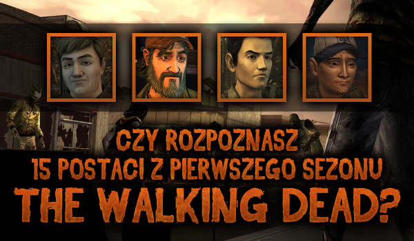 """Czy uda Ci się rozpoznać 15 postaci z pierwszego sezonu gry """"The Walking Dead""""?"""