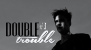 DOUBLE TROUBLE #3