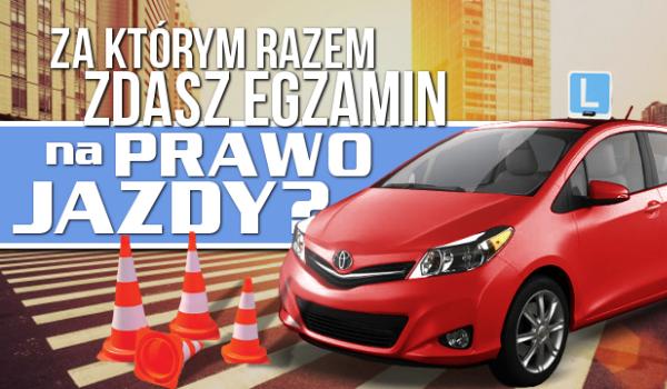 Za którym razem zdasz egzamin na prawo jazdy?