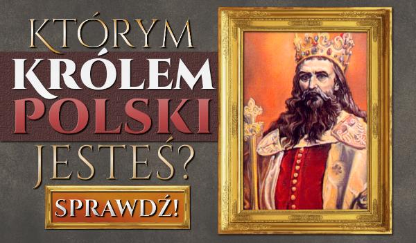 Którym królem Polski jesteś?