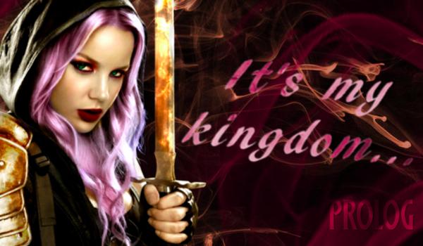 It's my kingdom… – Prolog