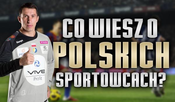 Co wiesz o polskich sportowcach?