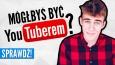 Czy mógłbyś zostać YouTuberem?