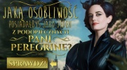Jaką osobliwość posiadałbyś jako jeden z podopiecznych pani Peregrine?