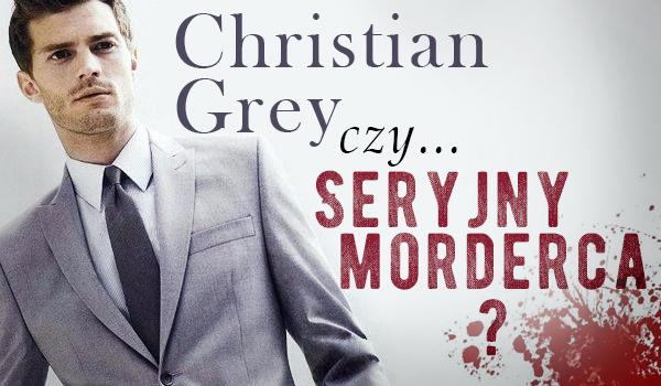 Christian Grey czy seryjny morderca? Kto powiedział te słowa?