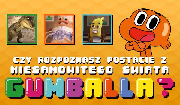 """Czy rozpoznasz postacie z bajki """"Niesamowity świat Gumballa""""?"""