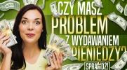 Czy masz problem z nadmiernym wydawaniem  pieniędzy?