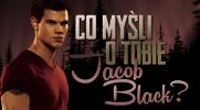 Co myśli o Tobie Jacob Black?