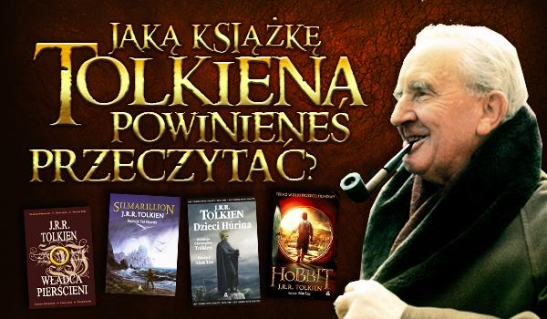Jaką książkę Tolkiena powinieneś przeczytać?