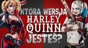 Którą wersją Harley Quinn jesteś?
